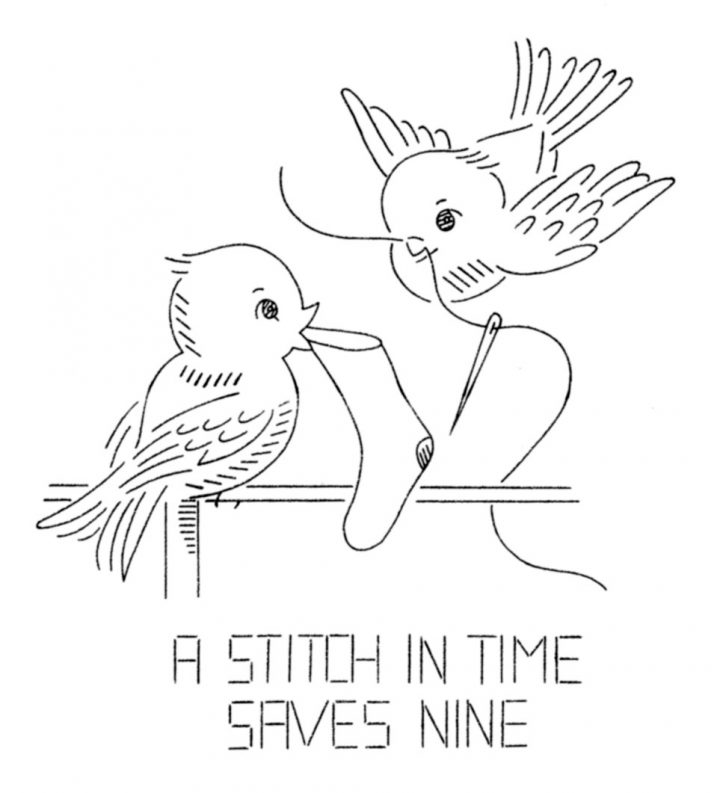 a stitch in time save nine The question usually asked is saves nine what the 'stitch in time' is simply the prompt sewing up of a small hole or tear in a piece of material, so saving the need for more stitching at a later date when the hole has become larger clearly the first users of this expression were referring to saving nine.